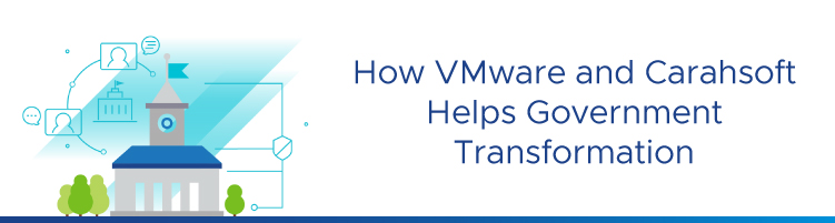 How VMware and Carahsoft helps government transformation