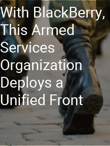 With BlackBerry, this Armed Services Organization Deploys a Unified Front