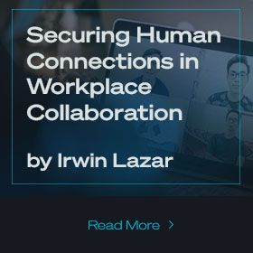 Guest Blog: Securing Human Connections in Workplace Collaboration