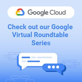 Google Cloud Virtual Roundtable sidebar