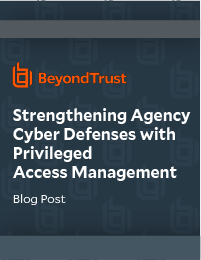 BeyondTrust Strengthening Agency Cyber Defenses blog post preview