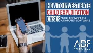 HOW TO INVESTIGATE CHILD EXPLOITATION CASES WITH ADF MOBILE & COMPUTER S....png