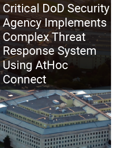 Critical DoD Security Agency Implements Complex Threat Response System Using AtHoc Connect