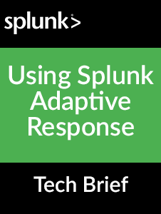 Resource: Using Splunk Adaptive Response Tech Brief