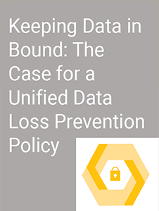 Resource:Keeping Data in Bound: The Case for a Unified Data Loss Prevention Policy - Whitepaper
